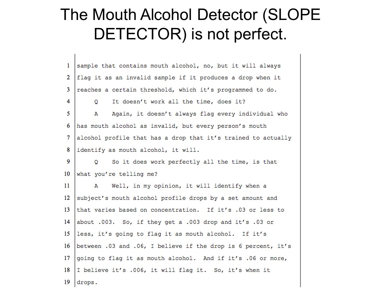 The Mouth Alcohol Detector (SLOPE DETECTOR) is not perfect.