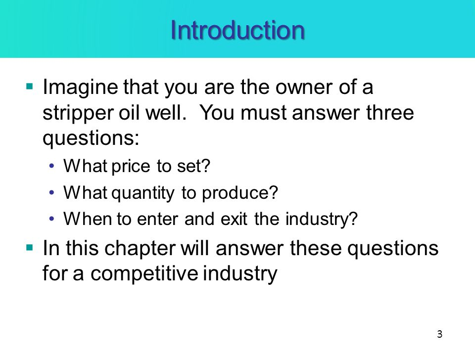 Introduction Imagine that you are the owner of a stripper oil well. You must answer three questions: