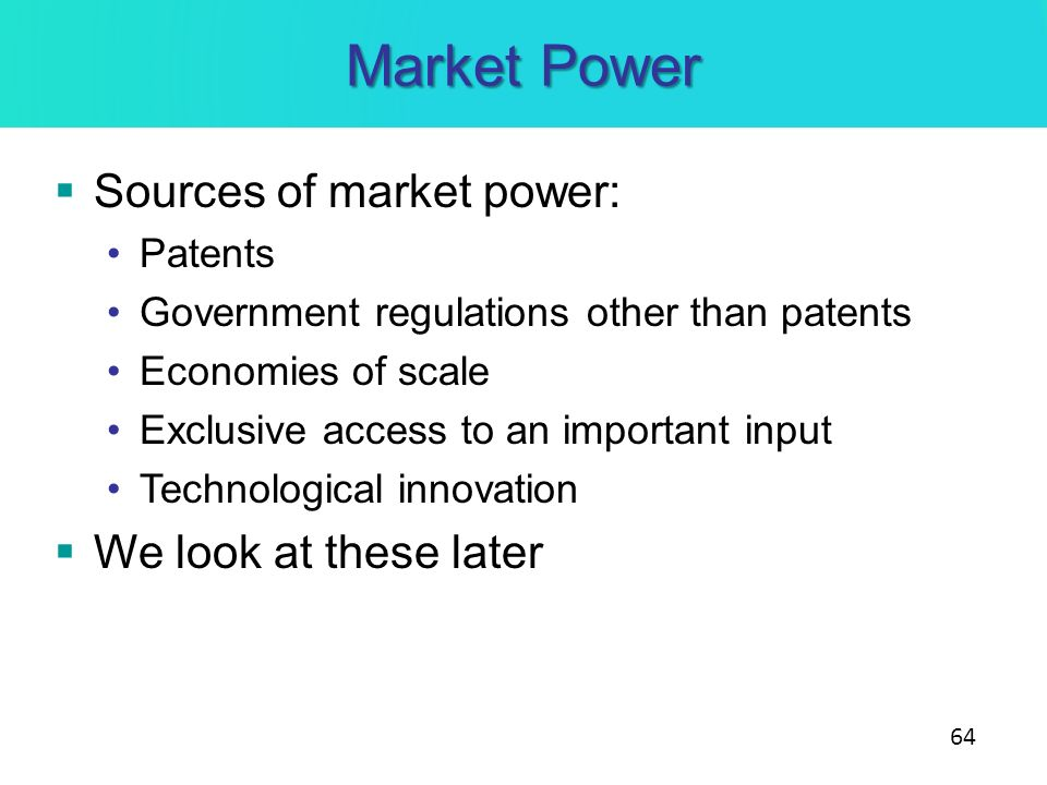 Market Power Sources of market power: We look at these later Patents