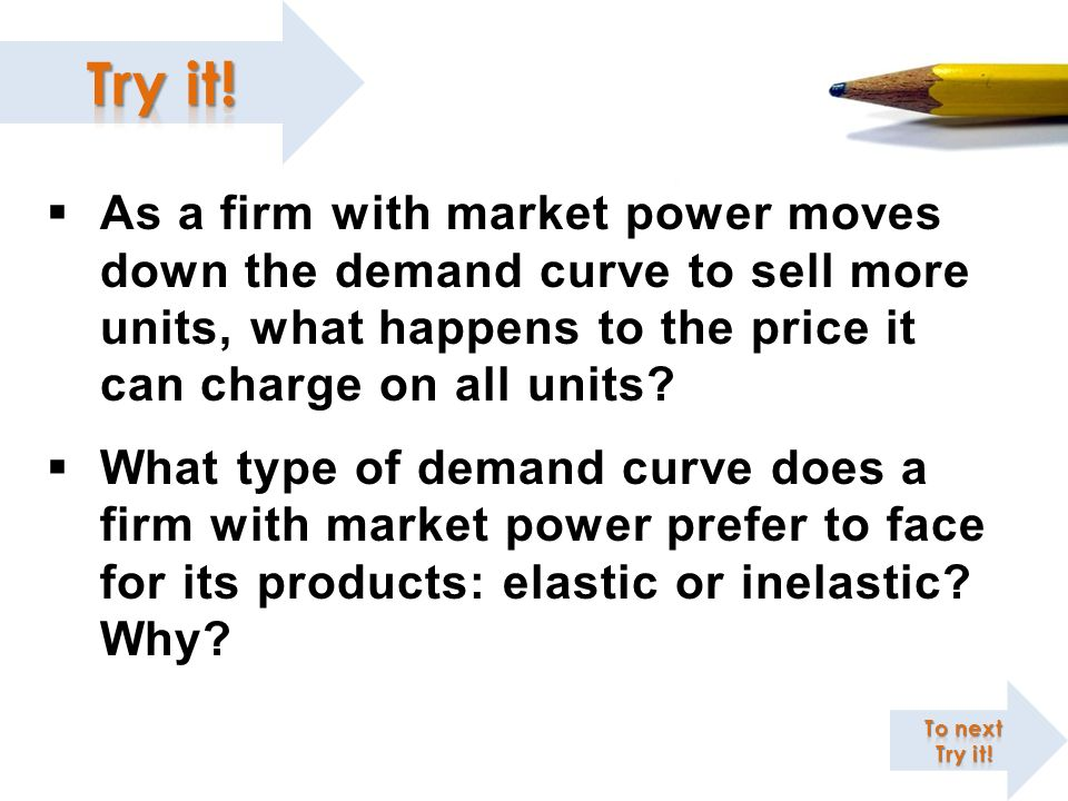 As a firm with market power moves down the demand curve to sell more units, what happens to the price it can charge on all units