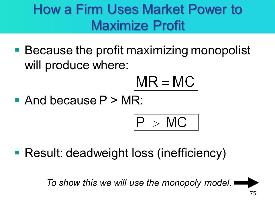 How a Firm Uses Market Power to Maximize Profit