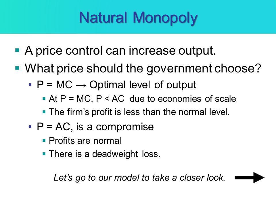 Natural Monopoly A price control can increase output.