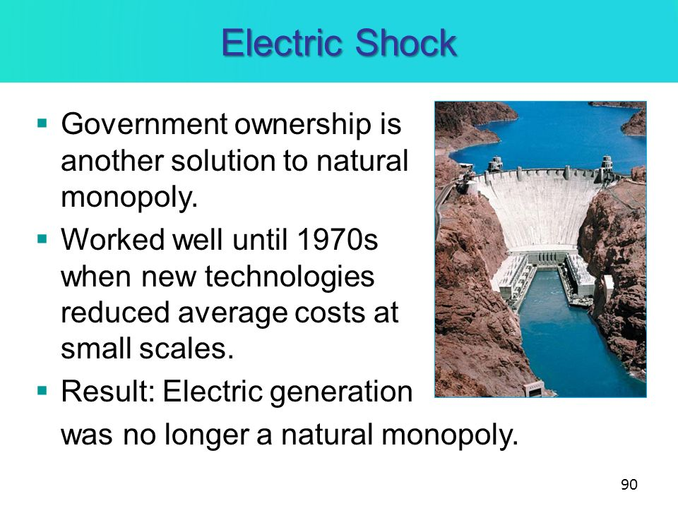 Electric Shock Government ownership is another solution to natural monopoly.