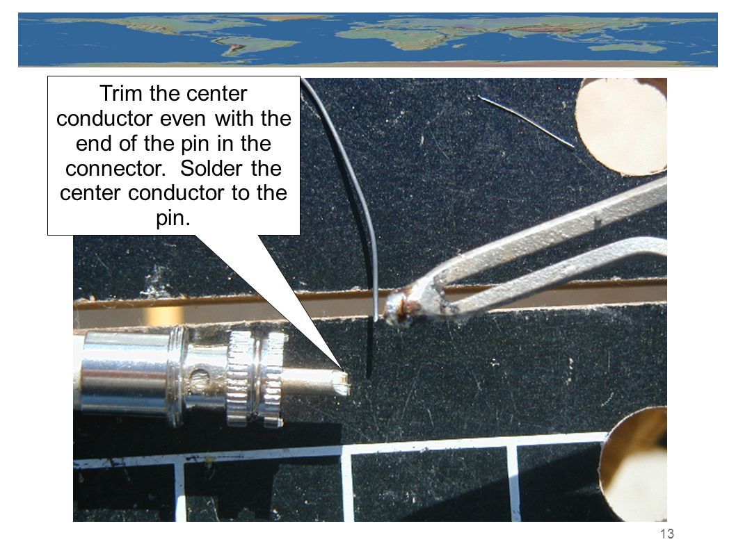 Trim the center conductor even with the end of the pin in the connector.