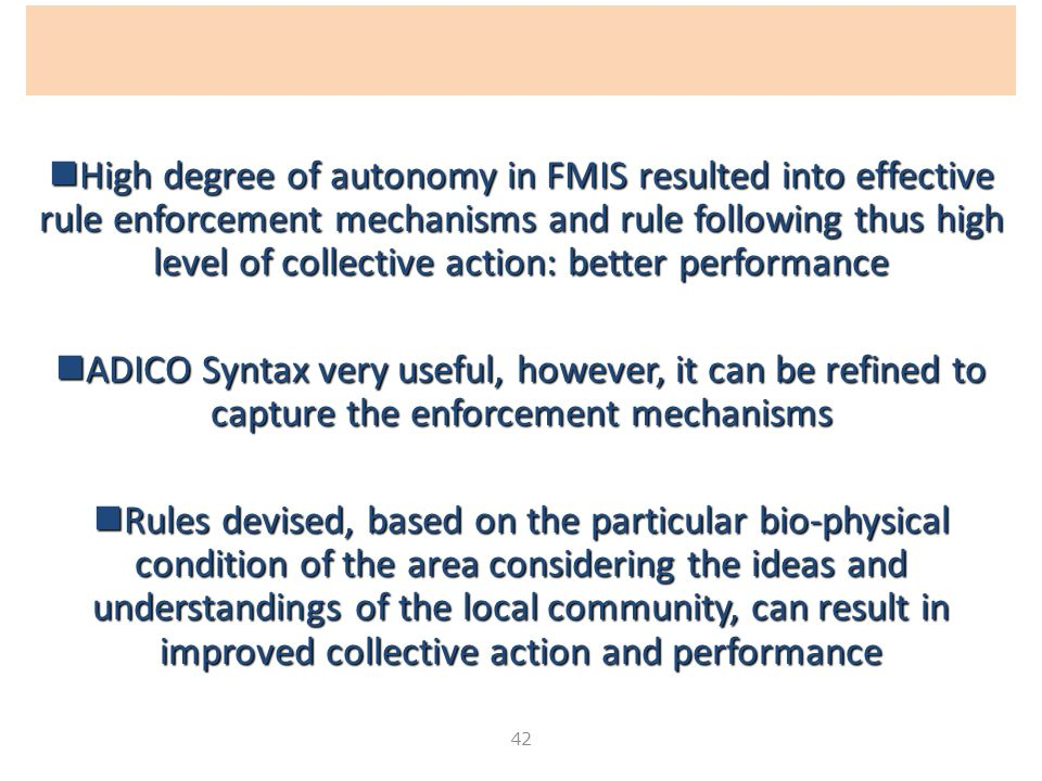 High degree of autonomy in FMIS resulted into effective rule enforcement mechanisms and rule following thus high level of collective action: better performance