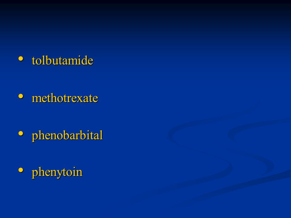 tolbutamide methotrexate phenobarbital phenytoin