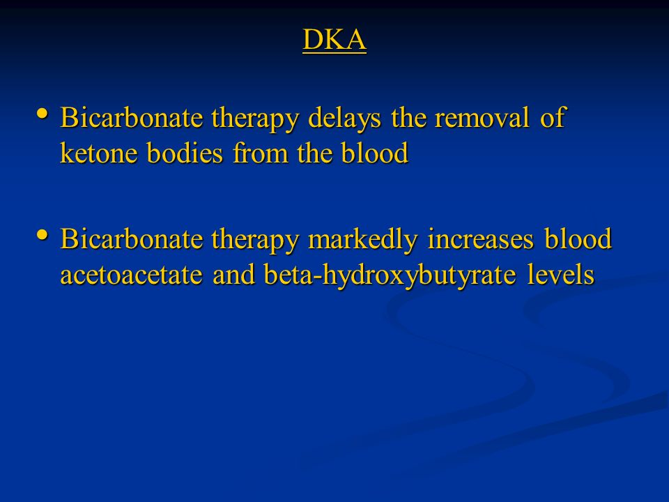 DKA Bicarbonate therapy delays the removal of ketone bodies from the blood.