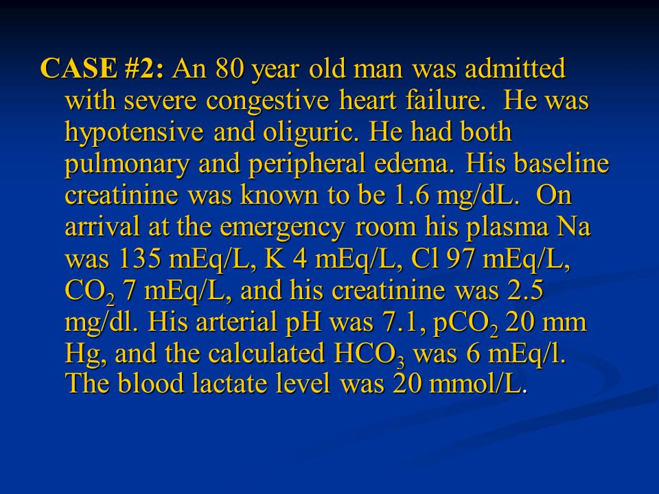 CASE #2: An 80 year old man was admitted with severe congestive heart failure.