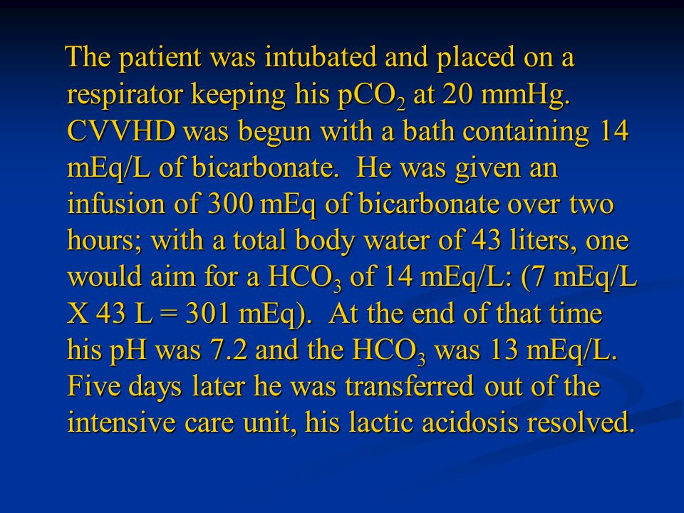 The patient was intubated and placed on a respirator keeping his pCO2 at 20 mmHg.