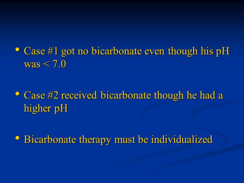 Case #1 got no bicarbonate even though his pH was < 7.0