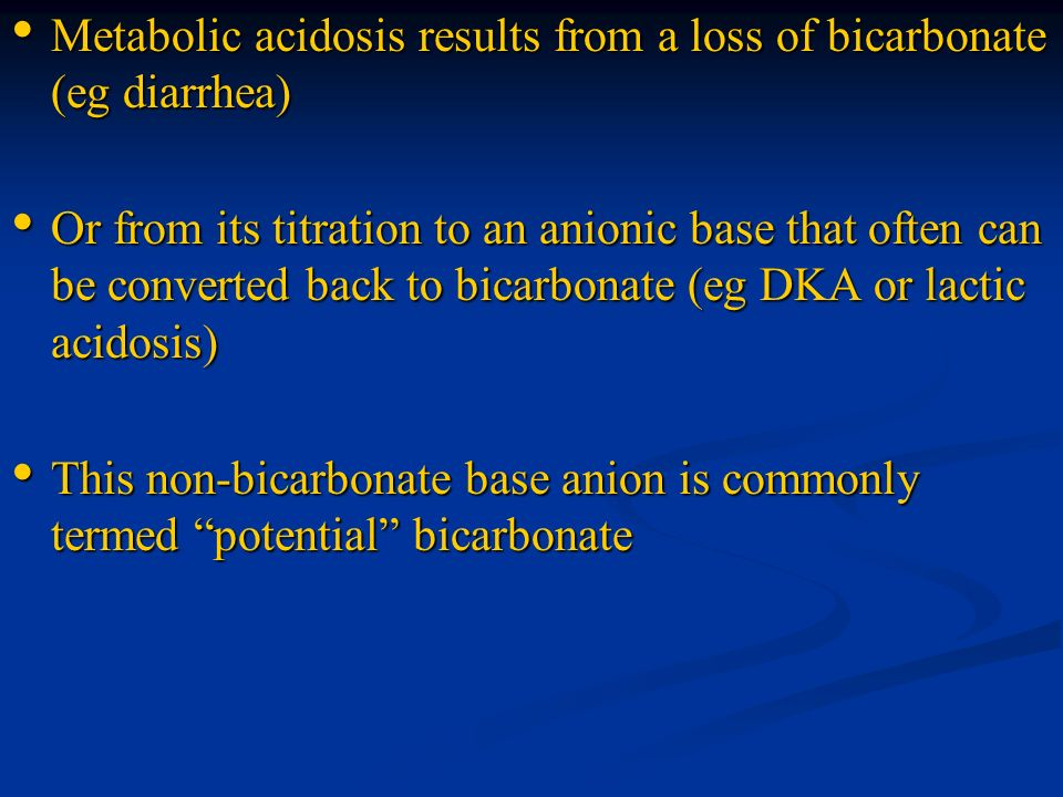 Metabolic acidosis results from a loss of bicarbonate (eg diarrhea)