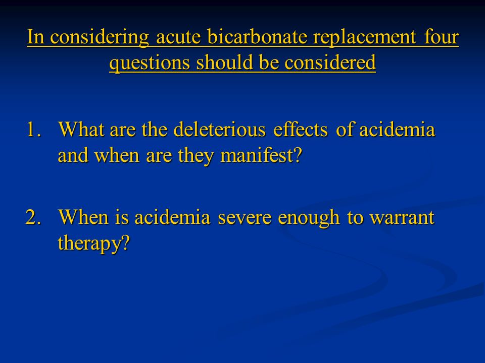 In considering acute bicarbonate replacement four questions should be considered