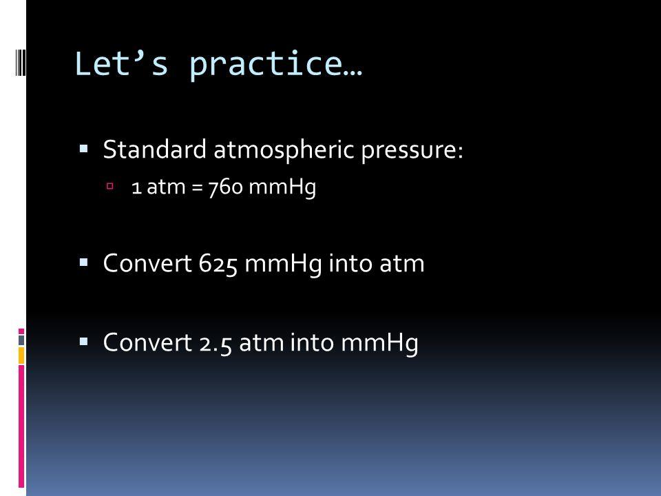Let's practice… Standard atmospheric pressure:
