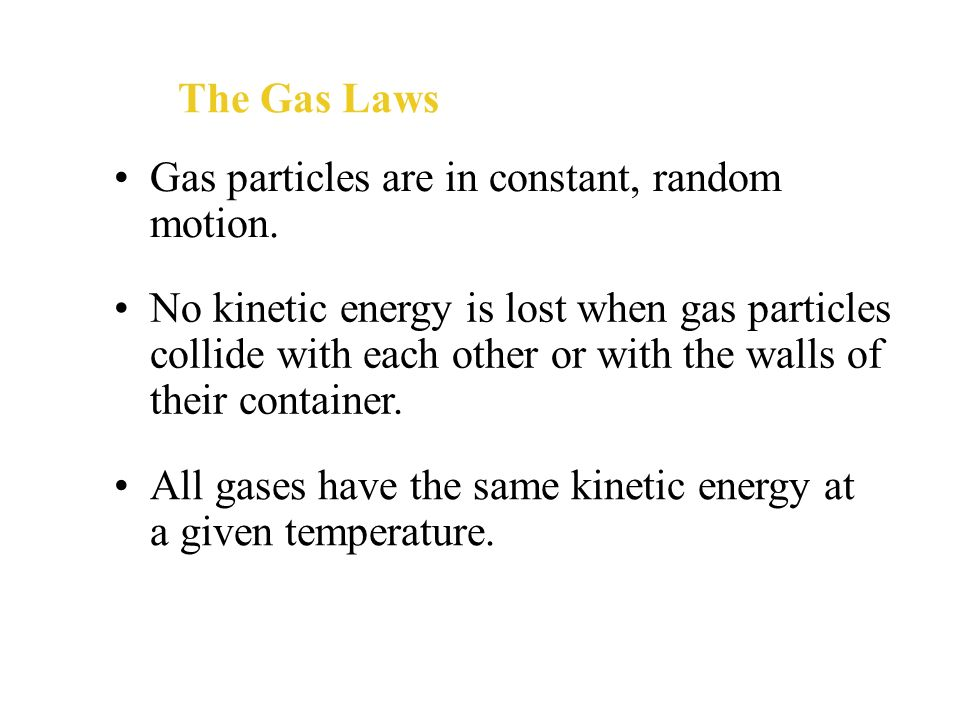 The Gas Laws Gas particles are in constant, random motion.