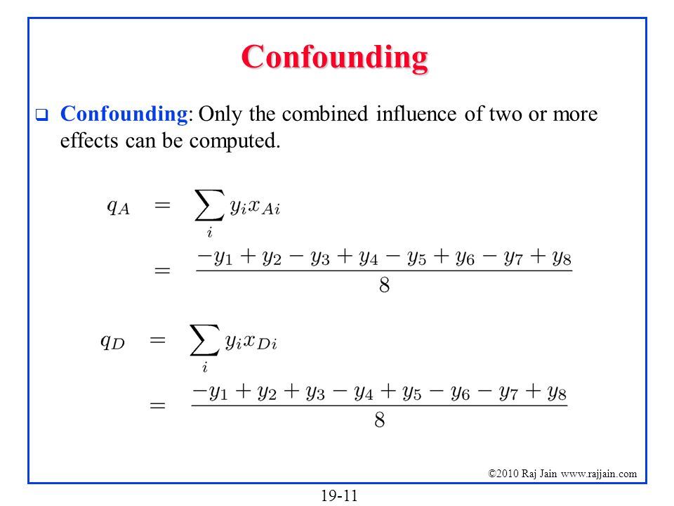 Confounding Confounding: Only the combined influence of two or more effects can be computed.