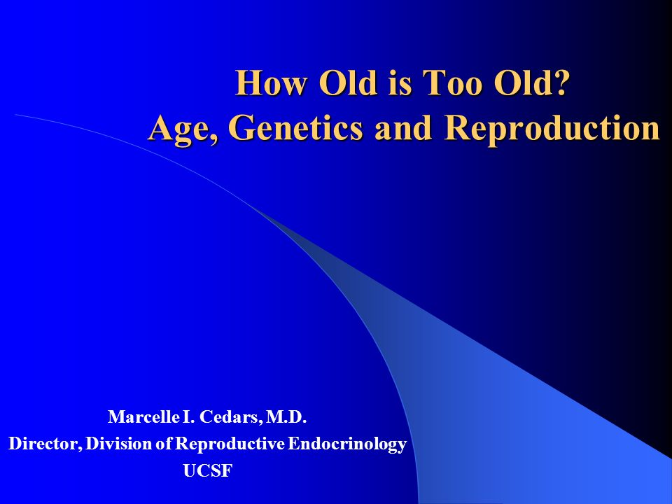How Old is Too Old Age, Genetics and Reproduction