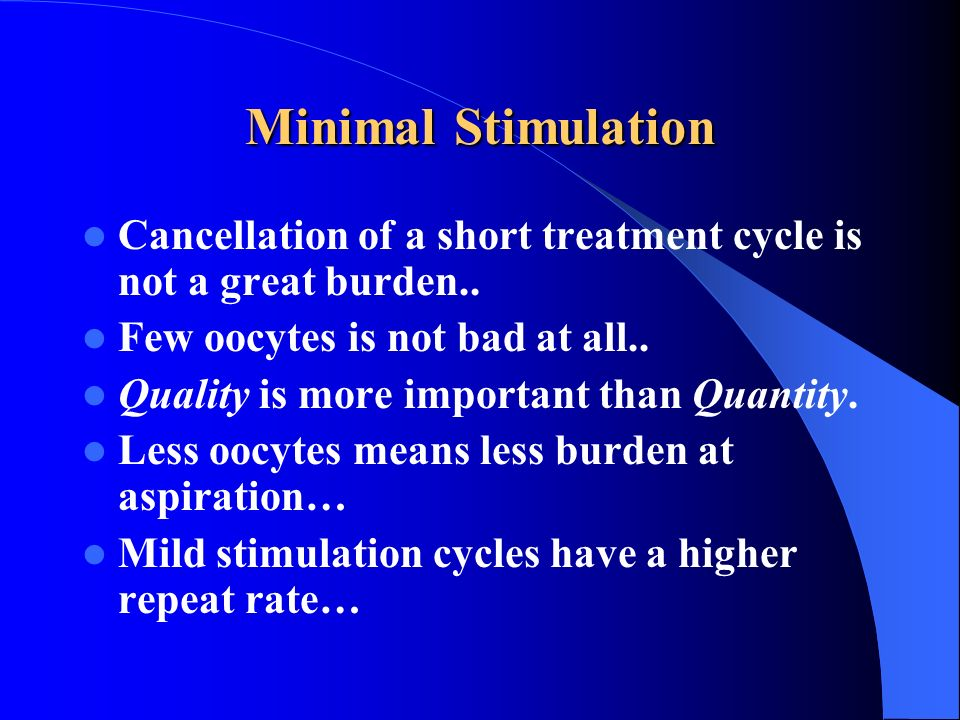 Minimal Stimulation Cancellation of a short treatment cycle is not a great burden.. Few oocytes is not bad at all..