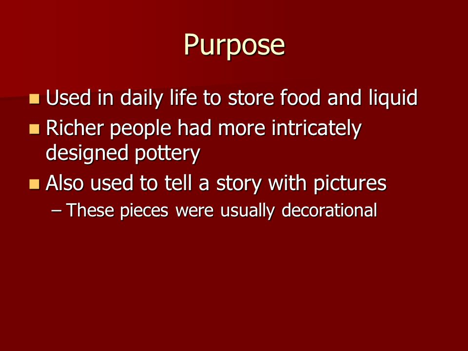 Purpose Used in daily life to store food and liquid