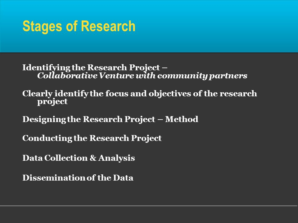 Stages of Research Identifying the Research Project – Collaborative Venture with community partners.