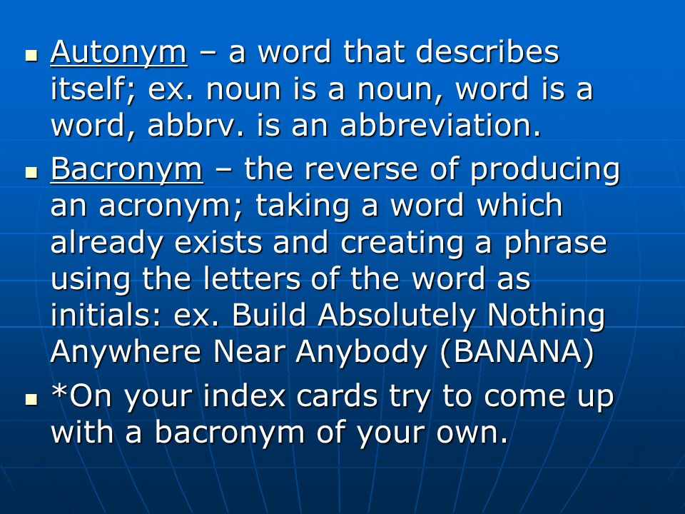 Autonym – a word that describes itself; ex