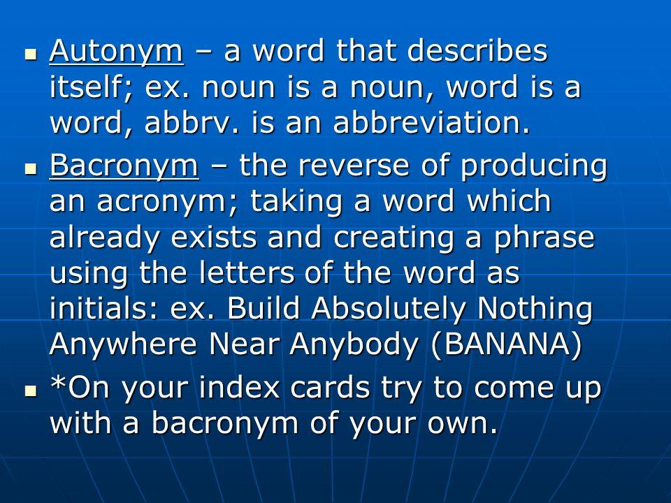 Autonym – a word that describes itself; ex