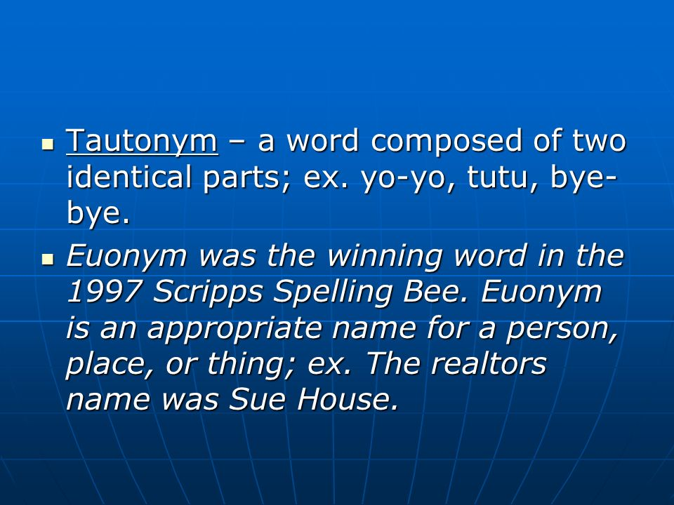 Tautonym – a word composed of two identical parts; ex