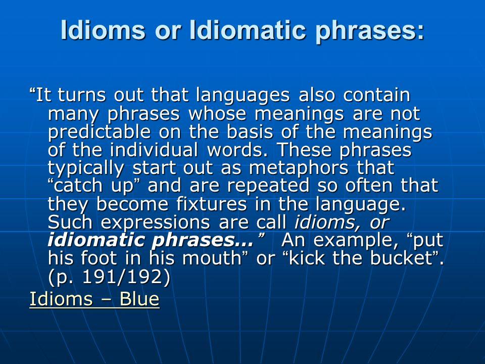 Idioms or Idiomatic phrases: