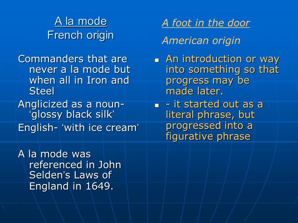 A la mode French origin A foot in the door American origin