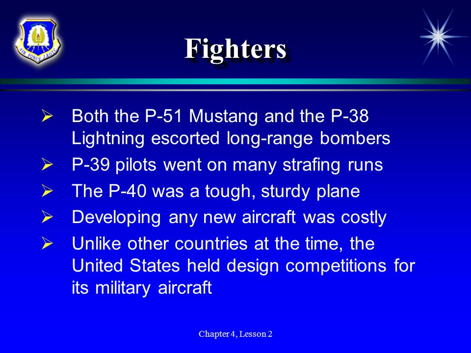 Fighters Both the P-51 Mustang and the P-38 Lightning escorted long-range bombers. P-39 pilots went on many strafing runs.