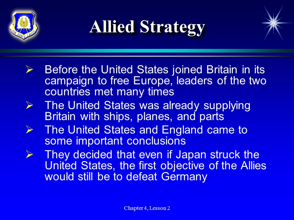 Allied Strategy Before the United States joined Britain in its campaign to free Europe, leaders of the two countries met many times.