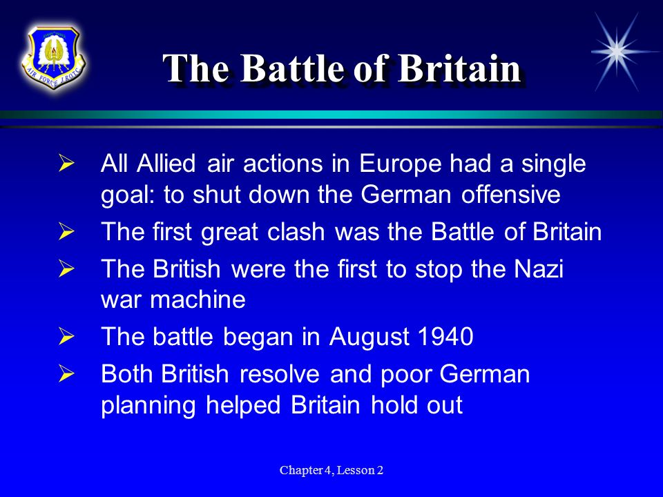 The Battle of Britain All Allied air actions in Europe had a single goal: to shut down the German offensive.