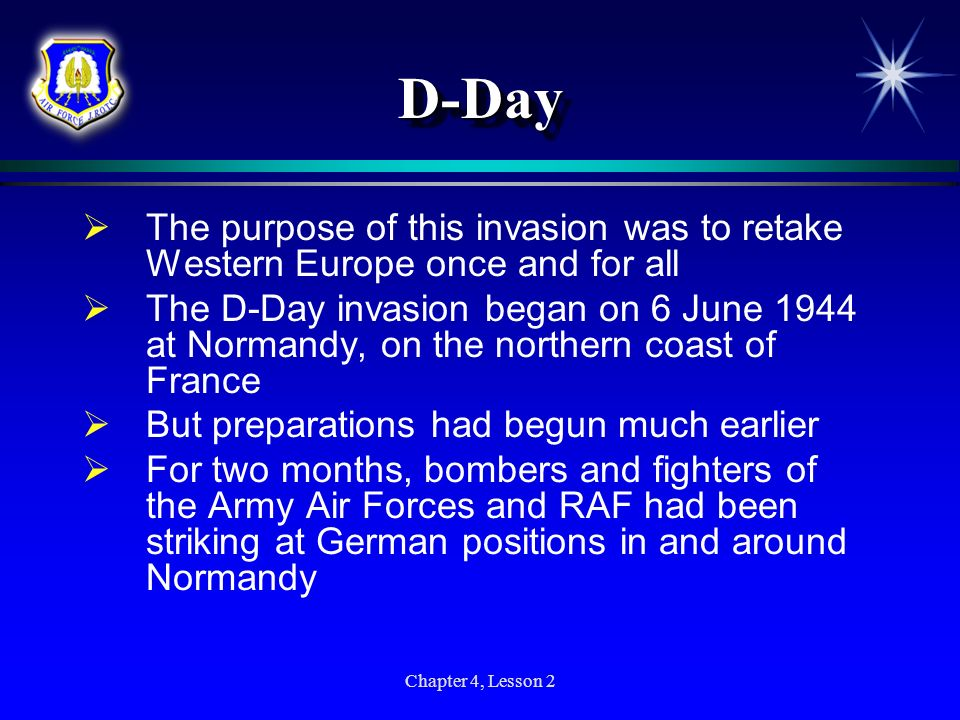 D-Day The purpose of this invasion was to retake Western Europe once and for all.
