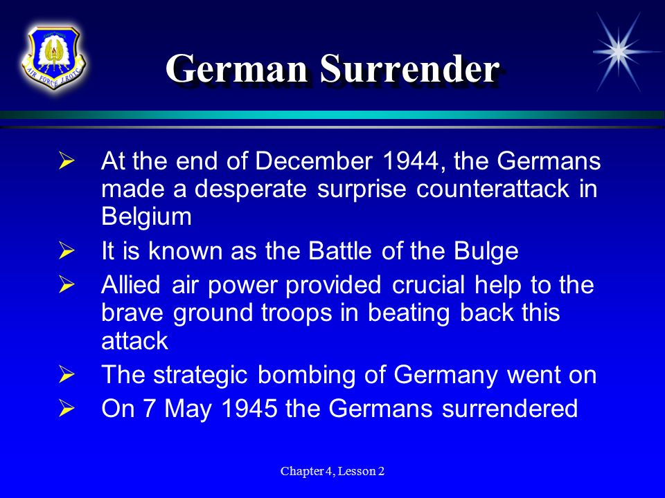 German Surrender At the end of December 1944, the Germans made a desperate surprise counterattack in Belgium.