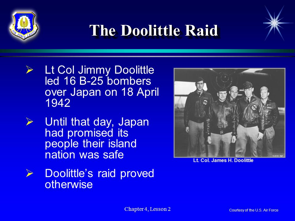 The Doolittle Raid Lt Col Jimmy Doolittle led 16 B-25 bombers over Japan on 18 April 1942.