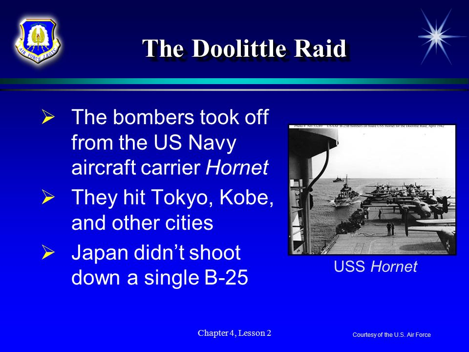The Doolittle Raid The bombers took off from the US Navy aircraft carrier Hornet. They hit Tokyo, Kobe, and other cities.