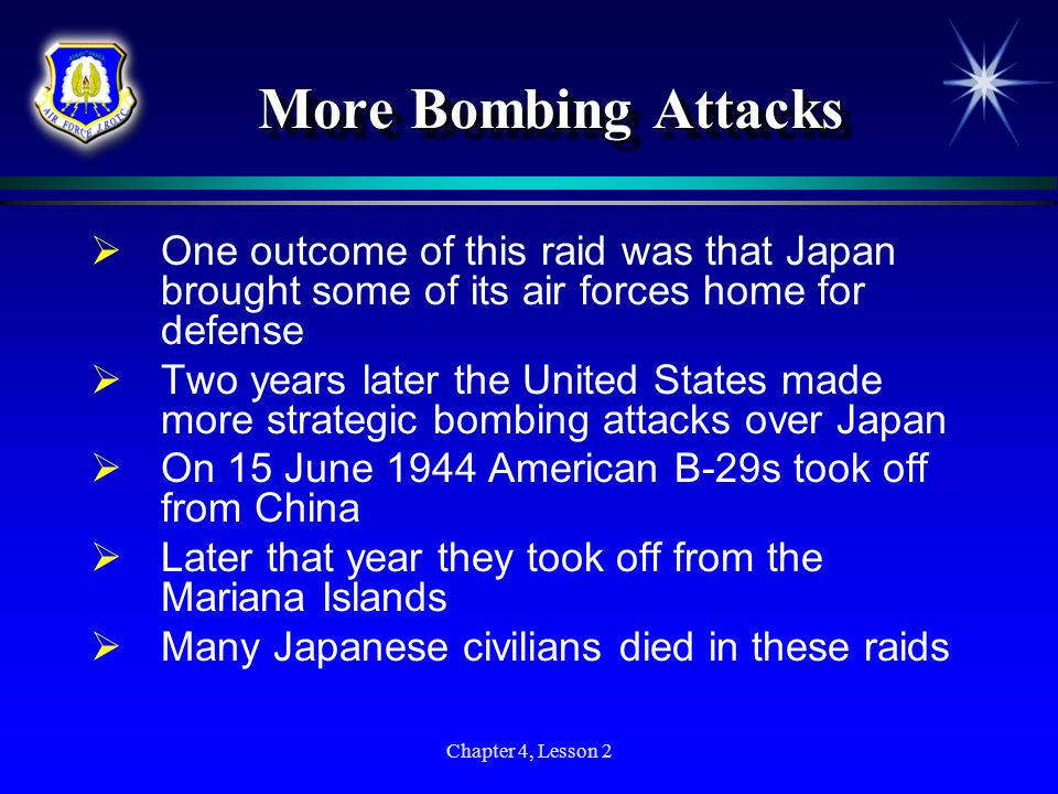More Bombing Attacks One outcome of this raid was that Japan brought some of its air forces home for defense.