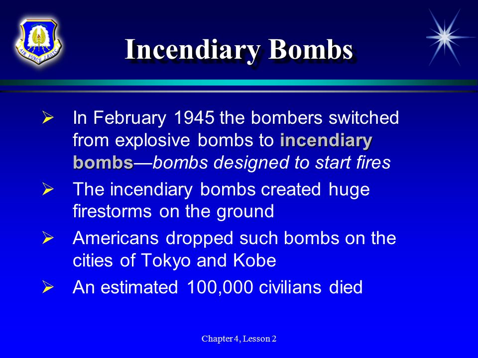 Incendiary Bombs In February 1945 the bombers switched from explosive bombs to incendiary bombs—bombs designed to start fires.