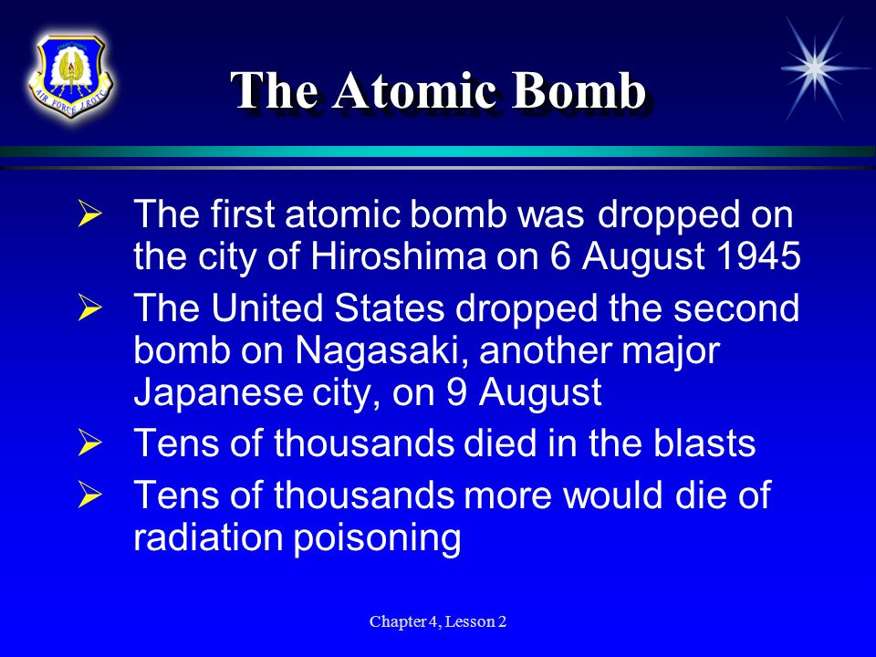 The Atomic Bomb The first atomic bomb was dropped on the city of Hiroshima on 6 August 1945.