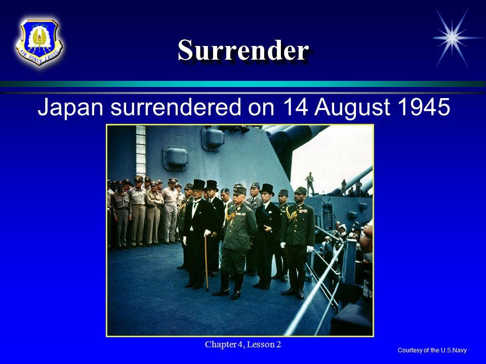 Surrender Japan surrendered on 14 August 1945 Chapter 4, Lesson 2