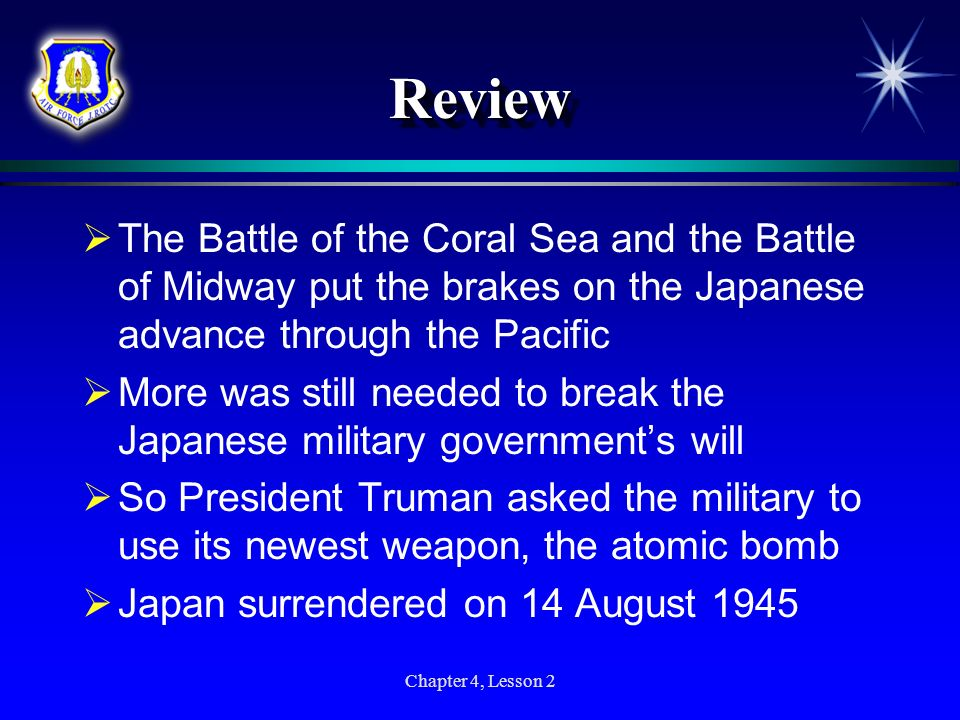 Review The Battle of the Coral Sea and the Battle of Midway put the brakes on the Japanese advance through the Pacific.