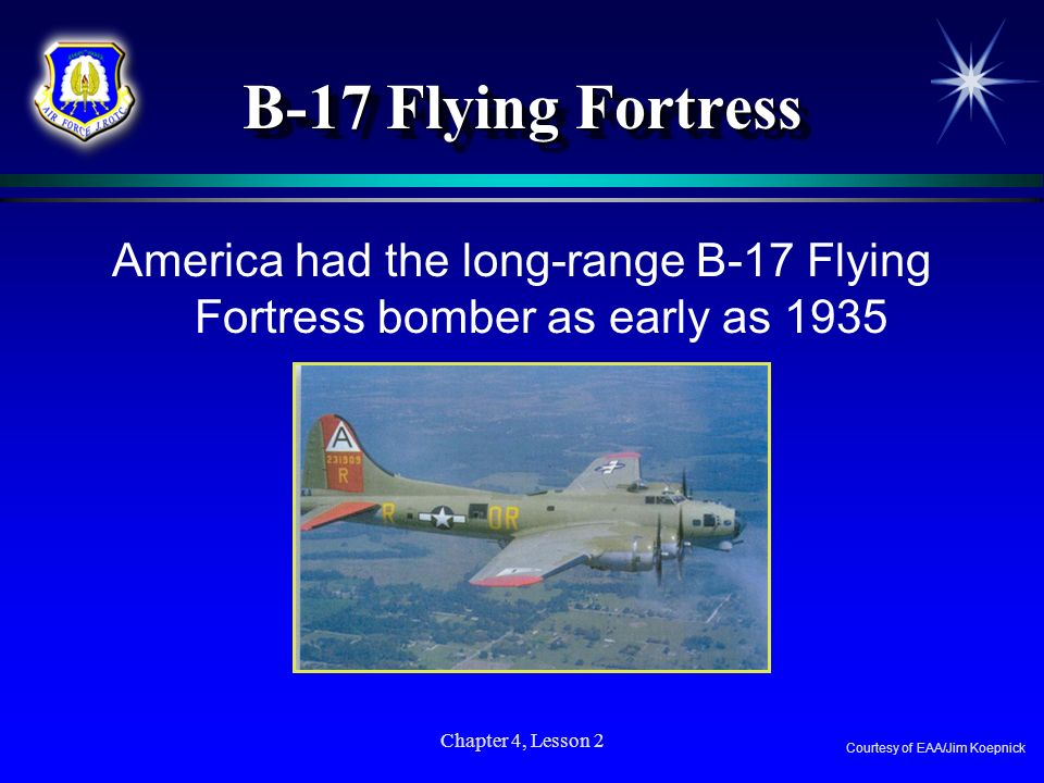 B-17 Flying Fortress America had the long-range B-17 Flying Fortress bomber as early as 1935. Chapter 4, Lesson 2.