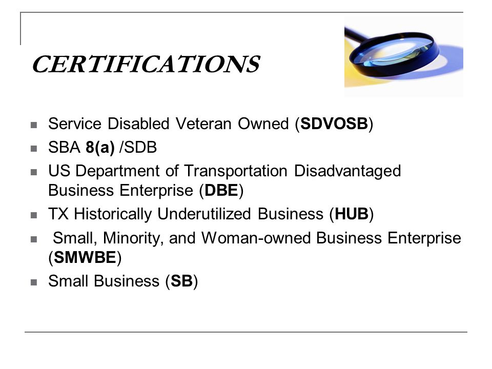 CERTIFICATIONS Service Disabled Veteran Owned (SDVOSB) SBA 8(a) /SDB