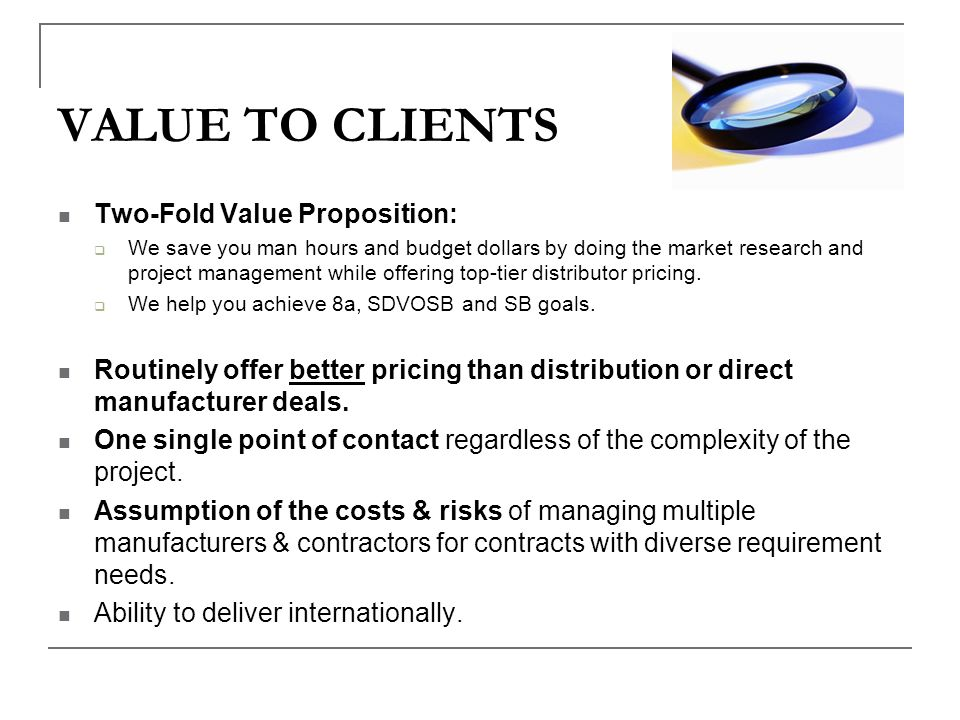 VALUE TO CLIENTS Two-Fold Value Proposition:
