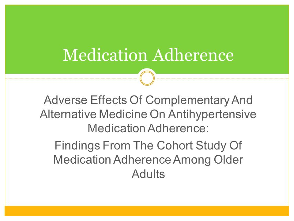 Medication Adherence Adverse Effects Of Complementary And Alternative Medicine On Antihypertensive Medication Adherence: