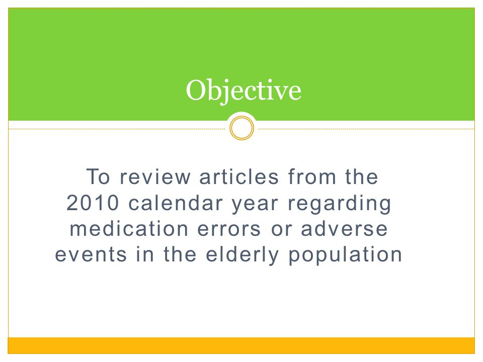 ObjectiveTo review articles from the 2010 calendar year regarding medication errors or adverse events in the elderly population.