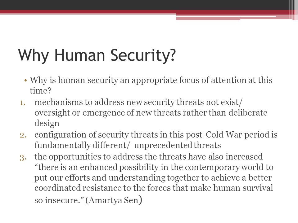 Why Human Security Why is human security an appropriate focus of attention at this time