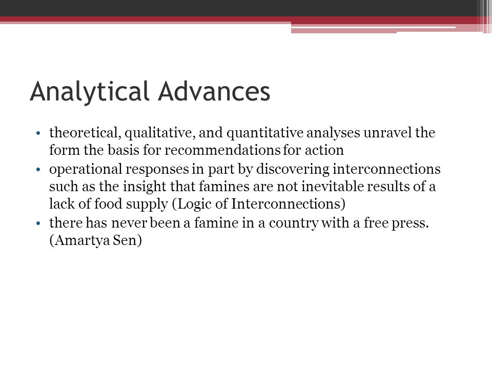 Analytical Advancestheoretical, qualitative, and quantitative analyses unravel the form the basis for recommendations for action.