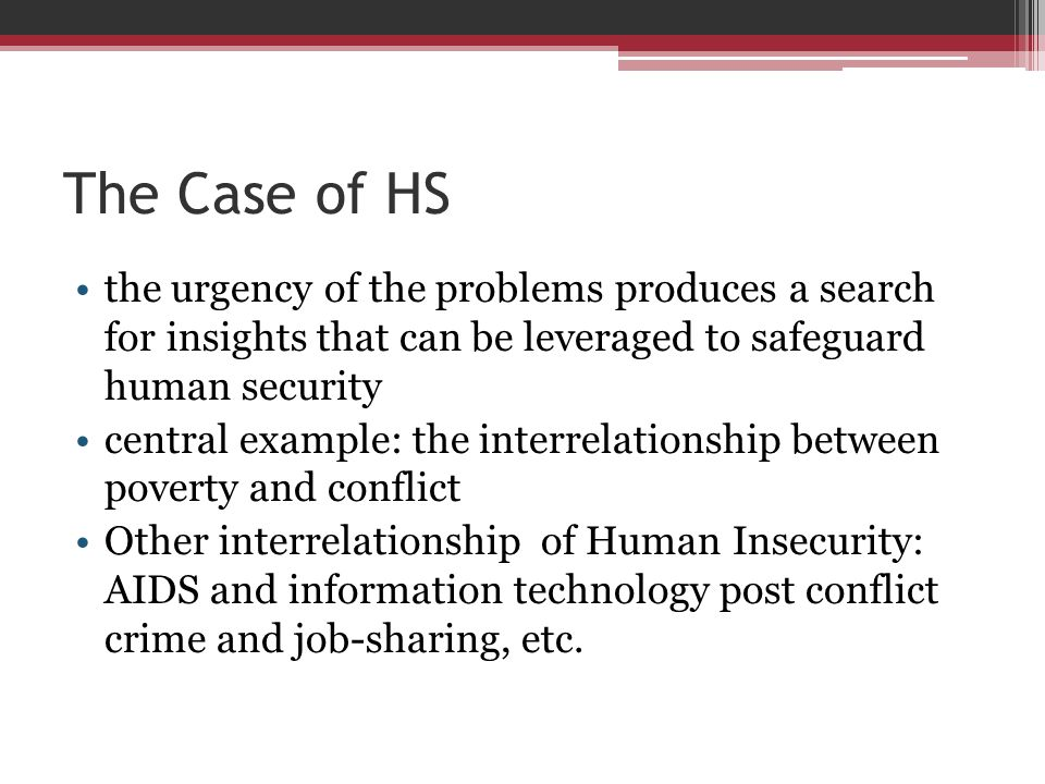 The Case of HS the urgency of the problems produces a search for insights that can be leveraged to safeguard human security.
