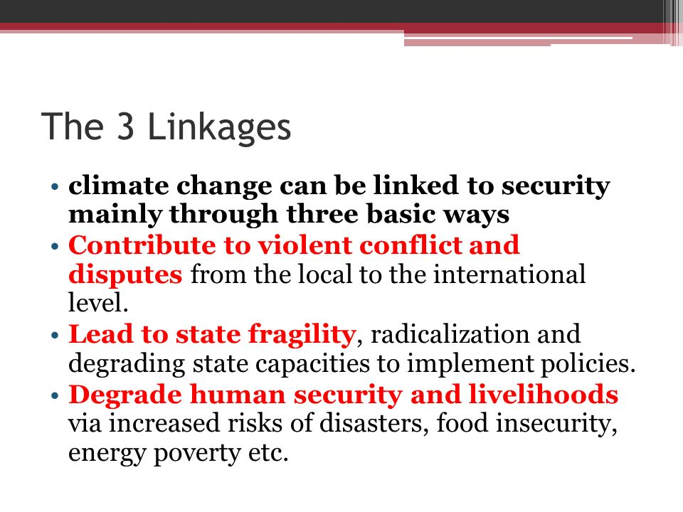 The 3 Linkages climate change can be linked to security mainly through three basic ways.