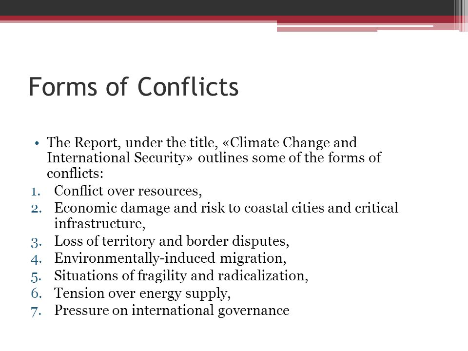 Forms of Conflicts The Report, under the title, «Climate Change and International Security» outlines some of the forms of conflicts: